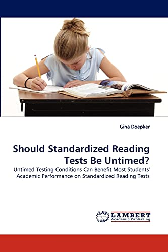 9783838381213: Should Standardized Reading Tests Be Untimed?: Untimed Testing Conditions Can Benefit Most Students' Academic Performance on Standardized Reading Tests