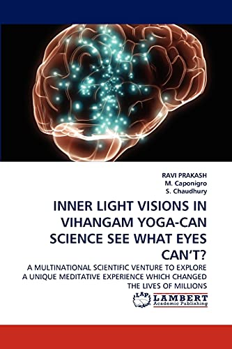 9783838381763: INNER LIGHT VISIONS IN VIHANGAM YOGA-CAN SCIENCE SEE WHAT EYES CAN?T?: A MULTINATIONAL SCIENTIFIC VENTURE TO EXPLORE A UNIQUE MEDITATIVE EXPERIENCE WHICH CHANGED THE LIVES OF MILLIONS