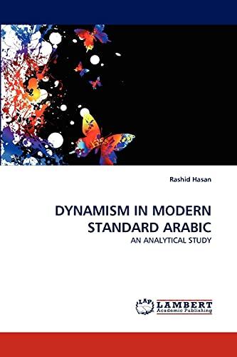 DYNAMISM IN MODERN STANDARD ARABIC : AN ANALYTICAL STUDY - Rashid Hasan