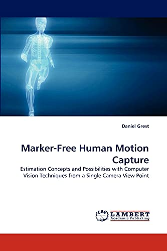 9783838382227: Marker-Free Human Motion Capture: Estimation Concepts and Possibilities with Computer Vision Techniques from a Single Camera View Point