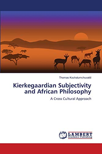 9783838382760: Kierkegaardian Subjectivity and African Philosophy: A Cross Cultural Approach