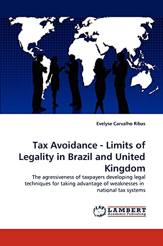9783838383064: Tax Avoidance - Limits of Legality in Brazil and United Kingdom: The agressiveness of taxpayers developing legal techniques for taking advantage of weaknesses in national tax systems