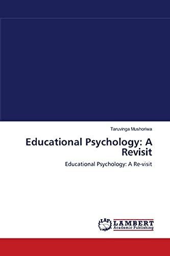 Educational Psychology: A Revisit: Taruvinga Mushoriwa