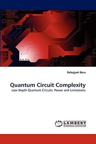 9783838383484: Quantum Circuit Complexity: Low Depth Quantum Circuits: Power and Limitations