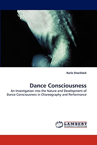 9783838383521: Dance Consciousness: An Investigation into the Nature and Development of Dance Consciousness in Choreography and Performance