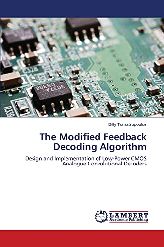 9783838383767: The Modified Feedback Decoding Algorithm: Design and Implementation of Low-Power CMOS Analogue Convolutional Decoders