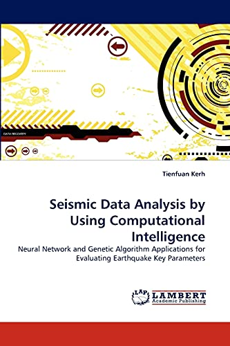 9783838383873: Seismic Data Analysis by Using Computational Intelligence: Neural Network and Genetic Algorithm Applications for Evaluating Earthquake Key Parameters