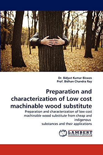 9783838383941: Preparation and characterization of Low cost machinable wood substitute: Preparation and characterization of low cost machinable wood substitute from ... indigenous substances and their applications