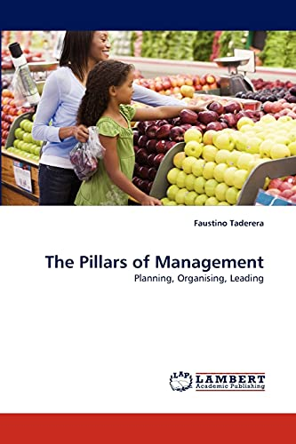 9783838384139: The Pillars of Management: Planning, Organising, Leading