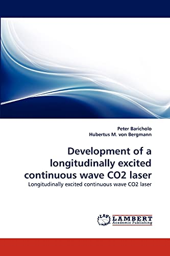 9783838384207: Development of a longitudinally excited continuous wave CO2 laser: Longitudinally excited continuous wave CO2 laser