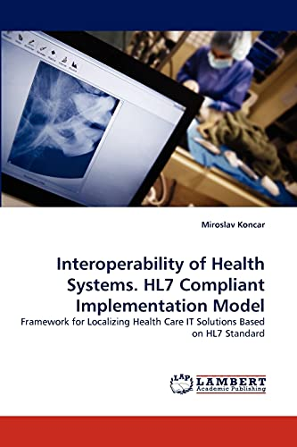 9783838384481: Interoperability of Health Systems. HL7 Compliant Implementation Model: Framework for Localizing Health Care IT Solutions Based on HL7 Standard