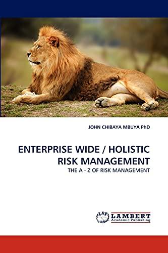ENTERPRISE WIDE / HOLISTIC RISK MANAGEMENT: JOHN CHIBAYA MBUYA PhD