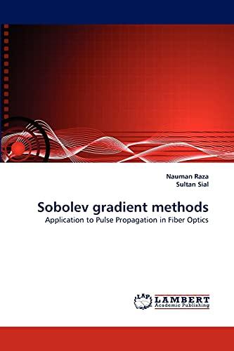 Sobolev gradient methods: Application to Pulse Propagation in Fiber Optics: Nauman Raza