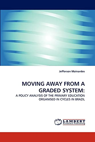 9783838385167: MOVING AWAY FROM A GRADED SYSTEM:: A POLICY ANALYSIS OF THE PRIMARY EDUCATION ORGANISED IN CYCLES IN BRAZIL