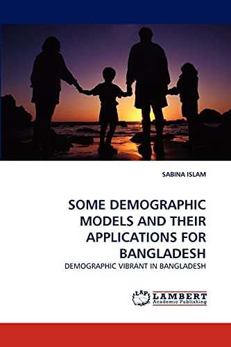 9783838385464: SOME DEMOGRAPHIC MODELS AND THEIR APPLICATIONS FOR BANGLADESH: DEMOGRAPHIC VIBRANT IN BANGLADESH