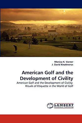 American Golf and the Development of Civility: J. David Knottnerus