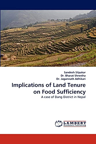 Implications of Land Tenure on Food Sufficiency (Paperback): Sandesh Silpakar, Dr Bharat Shrestha, ...