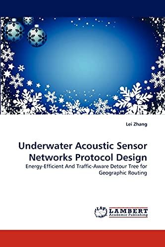 Underwater Acoustic Sensor Networks Protocol Design: Energy-Efficient And Traffic-Aware Detour Tree...
