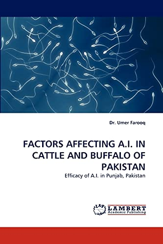 9783838386546: FACTORS AFFECTING A.I. IN CATTLE AND BUFFALO OF PAKISTAN: Efficacy of A.I. in Punjab, Pakistan