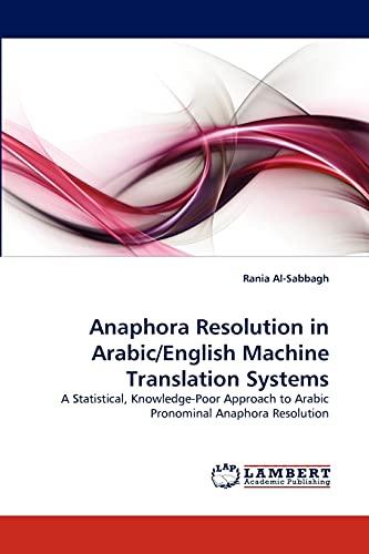 Anaphora Resolution in Arabic/English Machine Translation Systems: A Statistical, Knowledge-Poor Approach to Arabic Pronominal Anaphora Resolution - Rania Al-Sabbagh