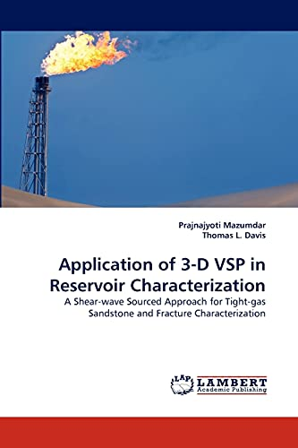 9783838386959: Application of 3-D VSP in Reservoir Characterization: A Shear-wave Sourced Approach for Tight-gas Sandstone and Fracture Characterization