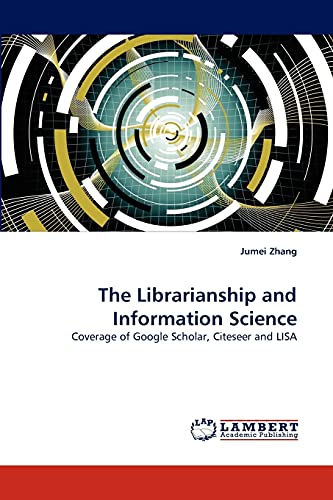The Librarianship and Information Science: Coverage of Google Scholar, Citeseer and LISA: Jumei ...