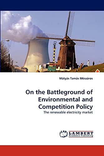 On the Battleground of Environmental and Competition Policy: The renewable electricity market: Má...