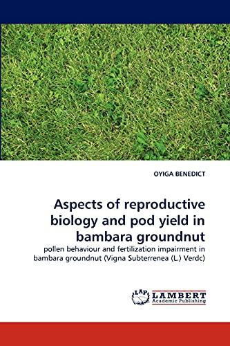Aspects of reproductive biology and pod yield in bambara groundnut : pollen behaviour and fertilization impairment in bambara groundnut (Vigna Subterrenea (L.) Verdc) - OYIGA BENEDICT