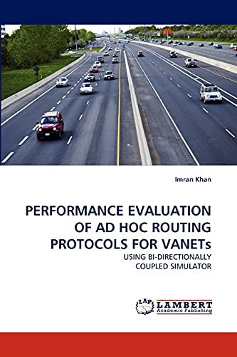 PERFORMANCE EVALUATION OF AD HOC ROUTING PROTOCOLS FOR VANETs: USING BI-DIRECTIONALLY COUPLED SIMULATOR (3838387651) by Imran Khan
