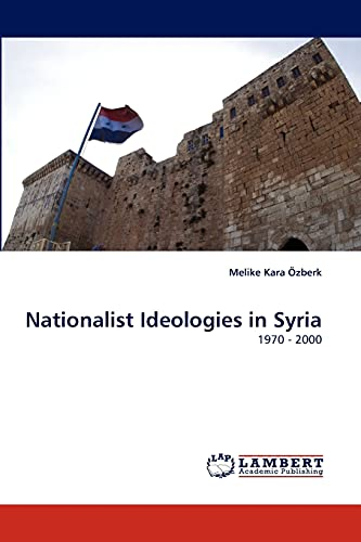 9783838387673: Nationalist Ideologies in Syria: 1970 - 2000
