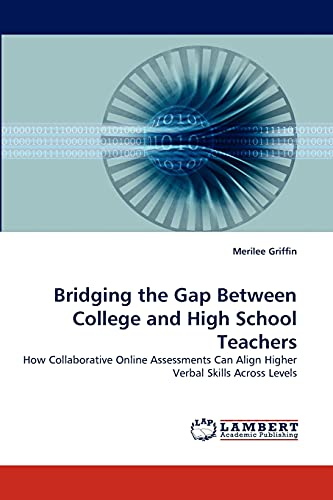 Bridging the Gap Between College and High School Teachers : How Collaborative Online Assessments Can Align Higher Verbal Skills Across Levels - Merilee Griffin