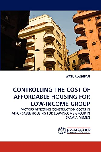 9783838388076: CONTROLLING THE COST OF AFFORDABLE HOUSING FOR LOW-INCOME GROUP: FACTORS AFFECTING CONSTRUCTION COSTS IN AFFORDABLE HOUSING FOR LOW-INCOME GROUP IN SANA?A, YEMEN