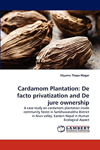 9783838388212: Cardamom Plantation: De facto privatization and De jure ownership: A case study on cardamom plantation inside community forest in Sankhuwasabha ... Eastern Nepal in Human Ecological Aspect