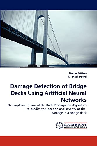 9783838388830: Damage Detection of Bridge Decks Using Artificial Neural Networks: The implementation of the Back-Propagation Algorithm to predict the location and severity of the damage in a bridge deck