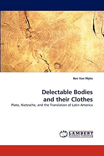 9783838389394: Delectable Bodies and their Clothes: Plato, Nietzsche, and the Translation of Latin America