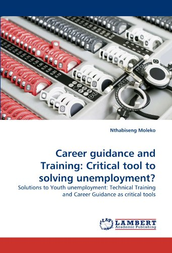 9783838389615: Career guidance and Training: Critical tool to solving unemployment?: Solutions to Youth unemployment: Technical Training and Career Guidance as critical tools