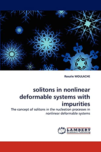 9783838390499: solitons in nonlinear deformable systems with impurities: The concept of solitons in the nucleation processes in nonlinear deformable systems