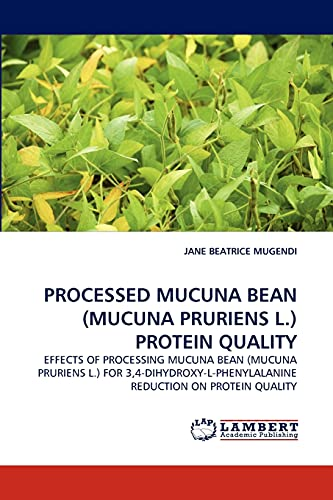9783838391120: PROCESSED MUCUNA BEAN (MUCUNA PRURIENS L.) PROTEIN QUALITY: EFFECTS OF PROCESSING MUCUNA BEAN (MUCUNA PRURIENS L.) FOR 3,4-DIHYDROXY-L-PHENYLALANINE REDUCTION ON PROTEIN QUALITY