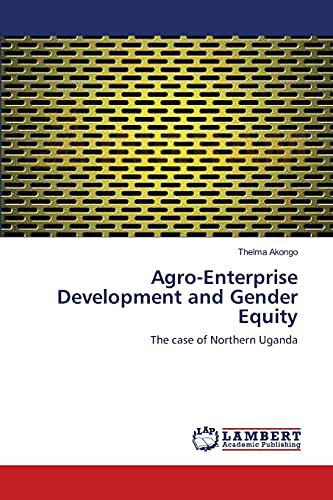 9783838391212: Agro-Enterprise Development and Gender Equity: The case of Northern Uganda