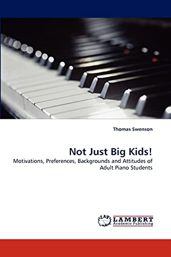 9783838391298: Not Just Big Kids!: Motivations, Preferences, Backgrounds and Attitudes of Adult Piano Students