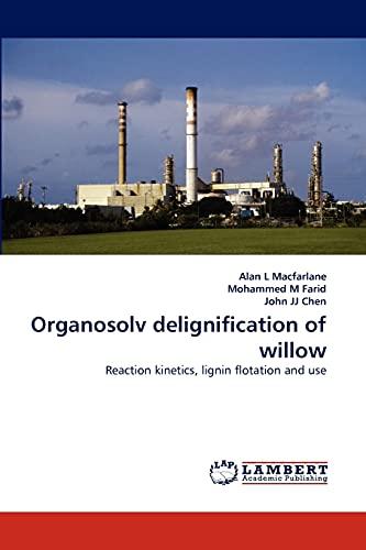 Organosolv delignification of willow - Macfarlane, Alan L|Farid, Mohammed M.|Chen, John J. J.