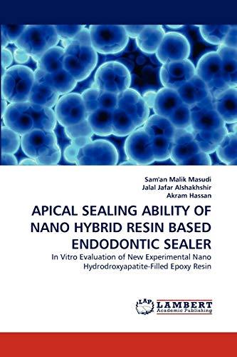 9783838391618: APICAL SEALING ABILITY OF NANO HYBRID RESIN BASED ENDODONTIC SEALER: In Vitro Evaluation of New Experimental Nano Hydrodroxyapatite-Filled Epoxy Resin