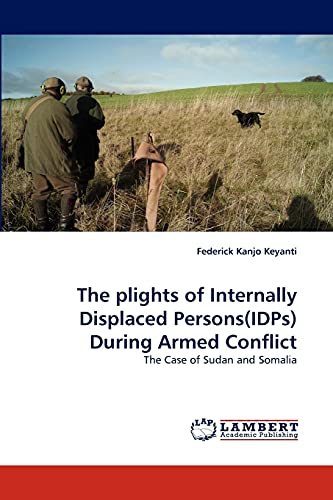 The plights of Internally Displaced Persons(IDPs) During Armed Conflict: The Case of Sudan and ...