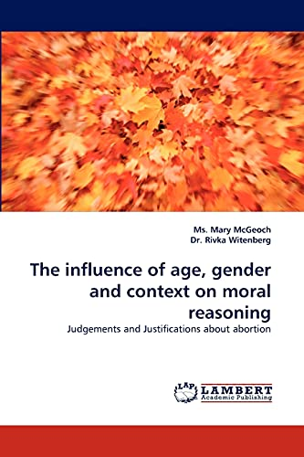 The Influence of Age, Gender and Context on Moral Reasoning (Paperback): MS Mary McGeoch, Dr Rivka ...