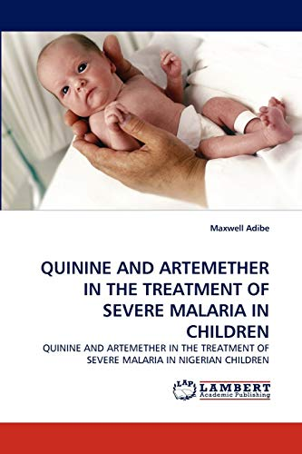 QUININE AND ARTEMETHER IN THE TREATMENT OF SEVERE MALARIA IN CHILDREN: QUININE AND ARTEMETHER IN ...