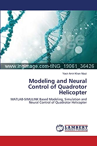 9783838392981: Modeling and Neural Control of Quadrotor Helicopter: MATLAB-SIMULINK Based Modeling, Simulation and Neural Control of Quadrotor Helicopter
