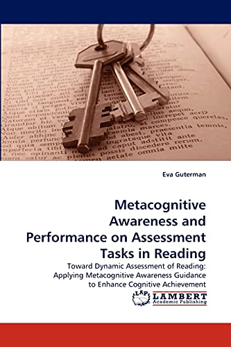 9783838393322: Metacognitive Awareness and Performance on Assessment Tasks in Reading: Toward Dynamic Assessment of Reading: Applying Metacognitive Awareness Guidance to Enhance Cognitive Achievement