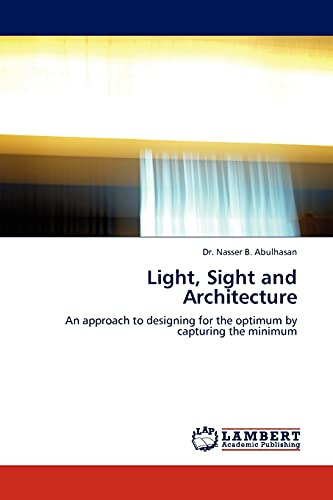 9783838393766: Light, Sight and Architecture: An approach to designing for the optimum by capturing the minimum