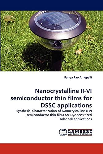 Nanocrystalline II-VI semiconductor thin films for DSSC applications : Synthesis, Characterization of Nanocrystalline II-VI semiconductor thin films for Dye-sensitized solar cell applications - Ranga Rao Arnepalli