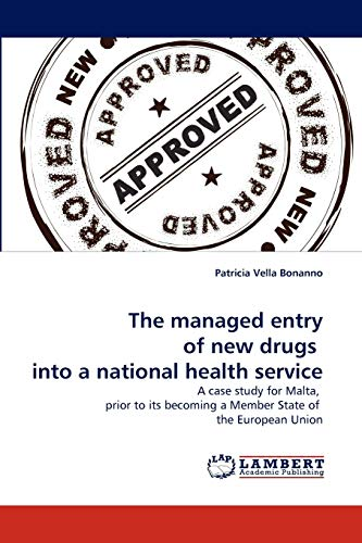 9783838394268: The managed entry of new drugs into a national health service: A case study for Malta, prior to its becoming a Member State of the European Union